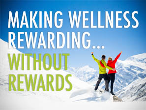 Making Wellness Rewarding Without Rewards