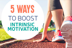 5 Ways to Boost Intrinsic Motivation