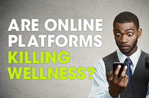 Are Online Platforms Killing Wellness