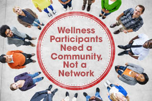 Wellness Participants Need a Community